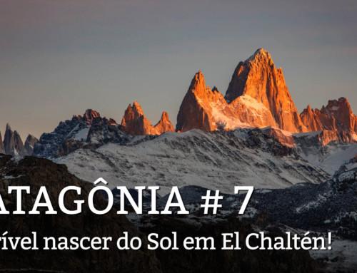 Patagônia dia 5: Nascer do Sol heróico em El Chaltén