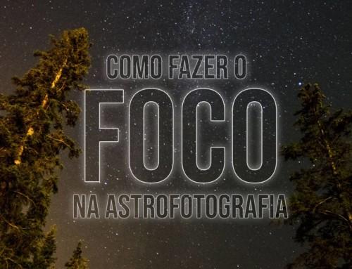 Como focar no céu estrelado? Astrofotografia parte II